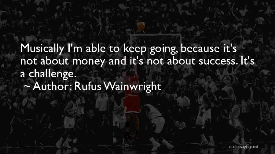 Keep Going Success Quotes By Rufus Wainwright