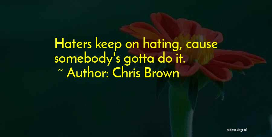 Keep Hating On Me Quotes By Chris Brown