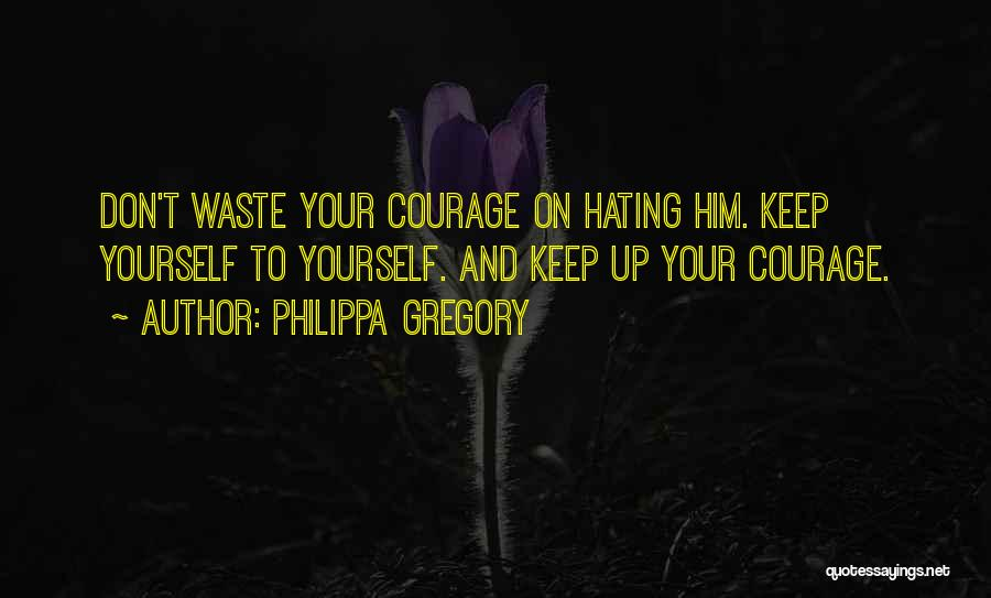 Keep Hating On Me Quotes By Philippa Gregory