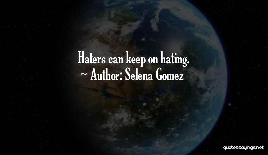 Keep Hating On Me Quotes By Selena Gomez