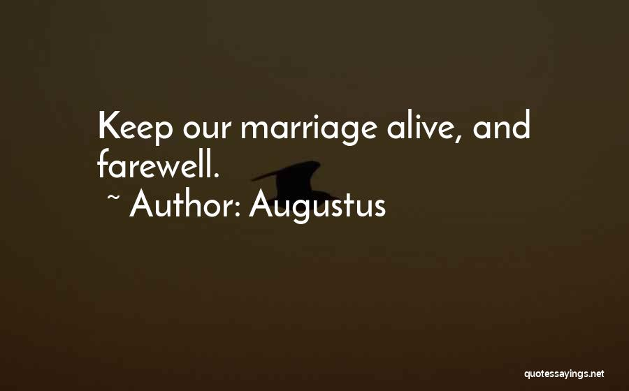 Keep Marriage Alive Quotes By Augustus