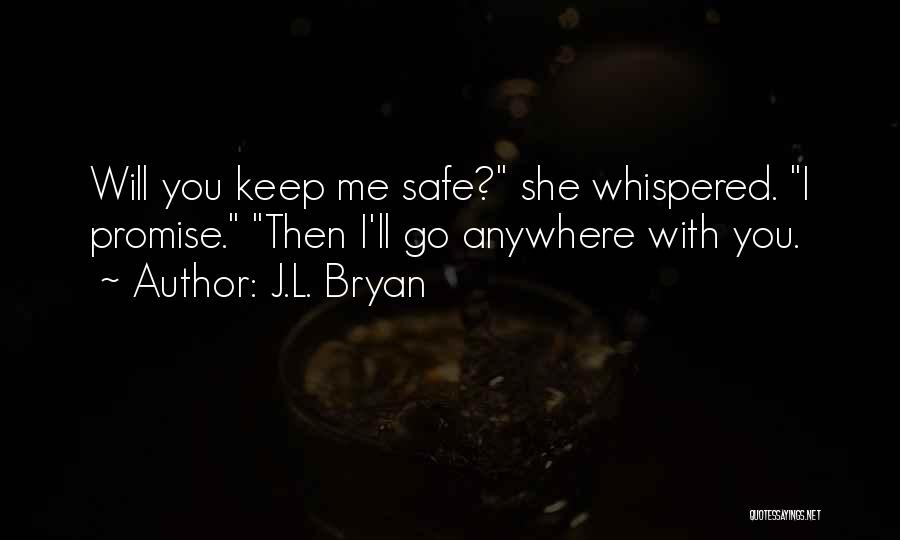Keep Me Safe Quotes By J.L. Bryan