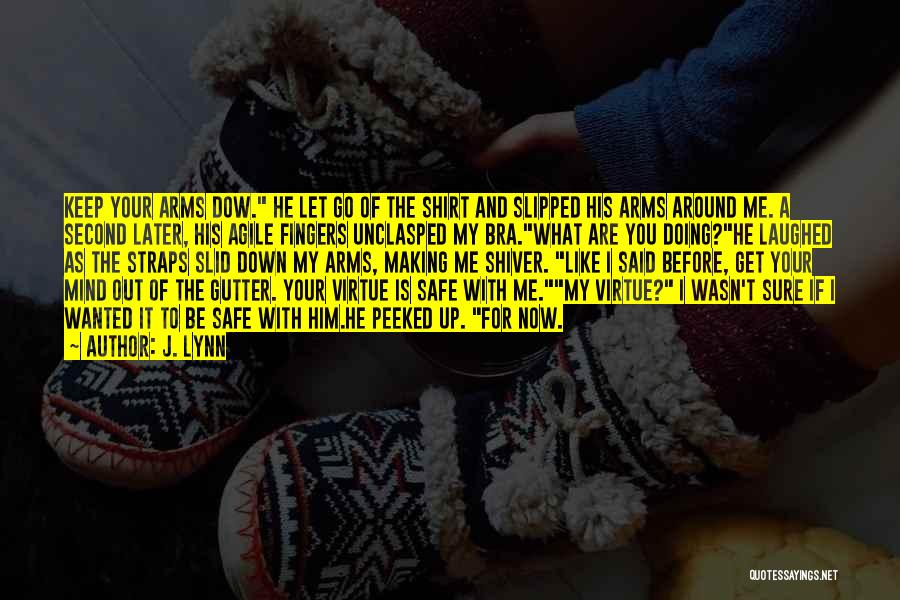 Keep Me Safe Quotes By J. Lynn