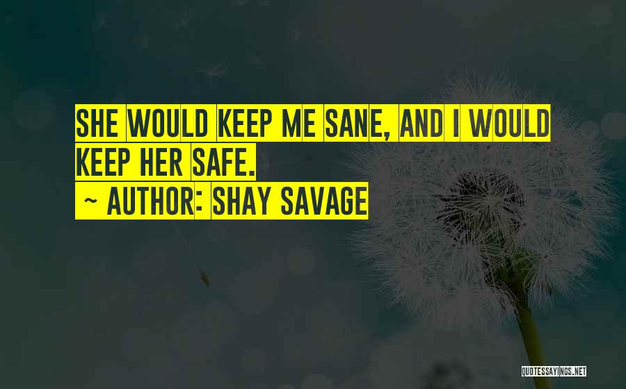 Keep Me Safe Quotes By Shay Savage