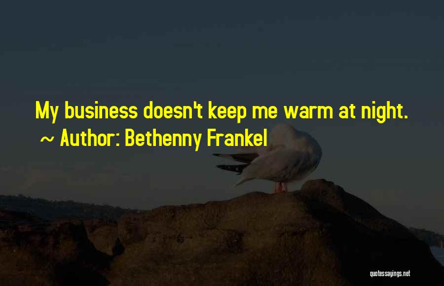 Keep Me Warm At Night Quotes By Bethenny Frankel
