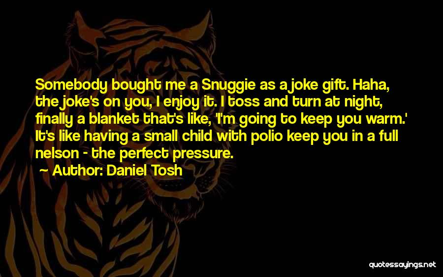 Keep Me Warm At Night Quotes By Daniel Tosh