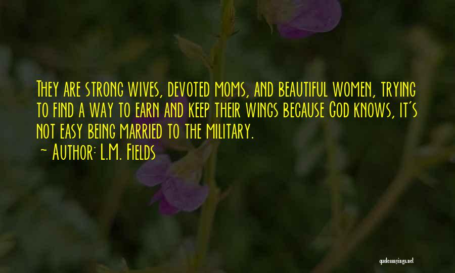 Keep On Being Strong Quotes By L.M. Fields