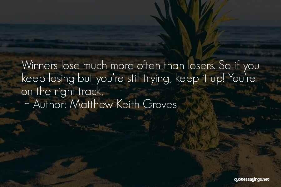 Keep On The Right Track Quotes By Matthew Keith Groves
