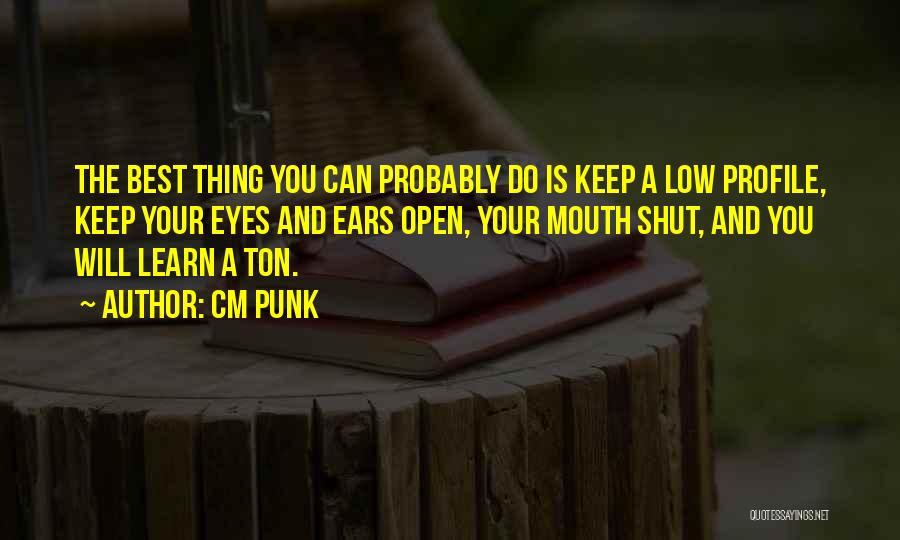 Keep One Eye Open Quotes By CM Punk
