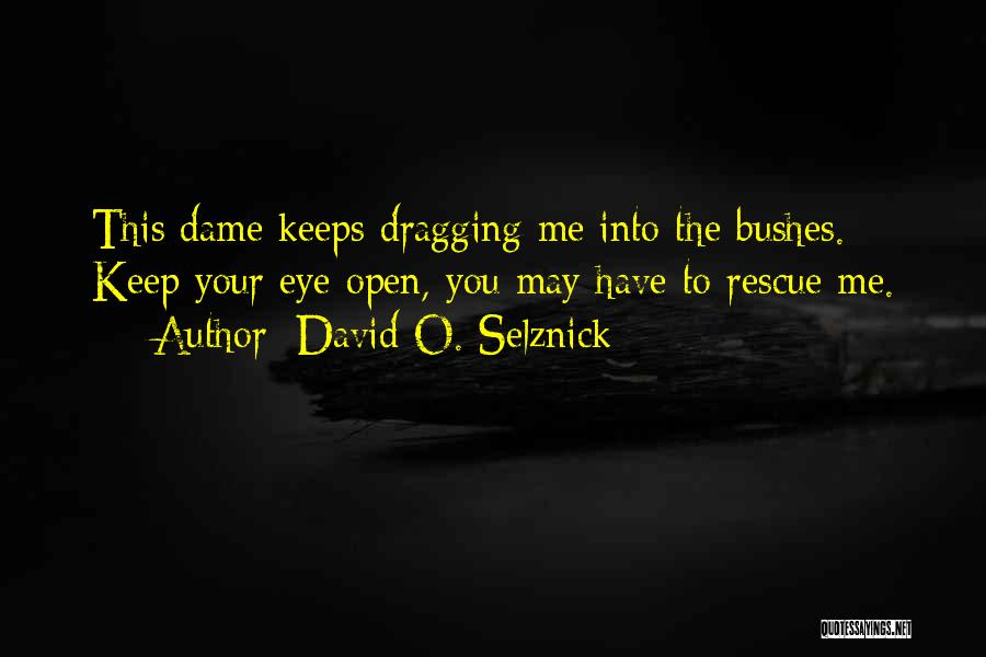 Keep One Eye Open Quotes By David O. Selznick
