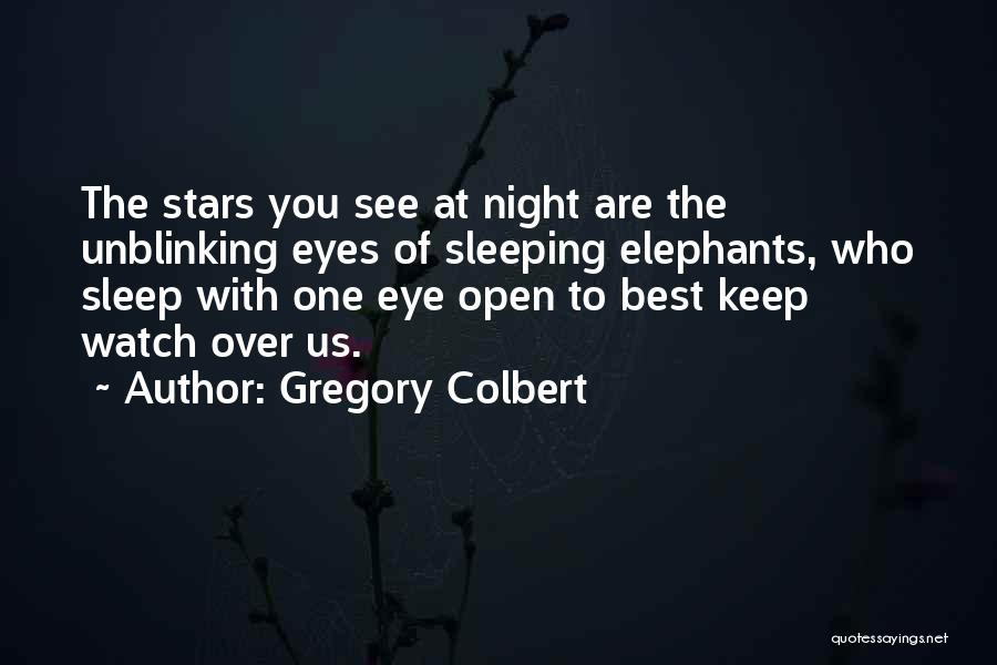 Keep One Eye Open Quotes By Gregory Colbert
