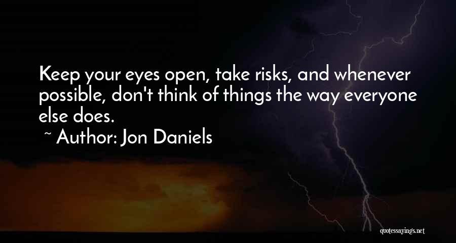 Keep One Eye Open Quotes By Jon Daniels