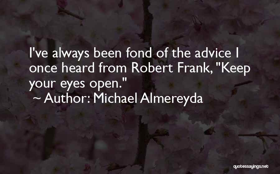 Keep One Eye Open Quotes By Michael Almereyda