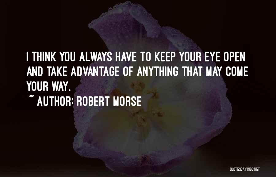 Keep One Eye Open Quotes By Robert Morse