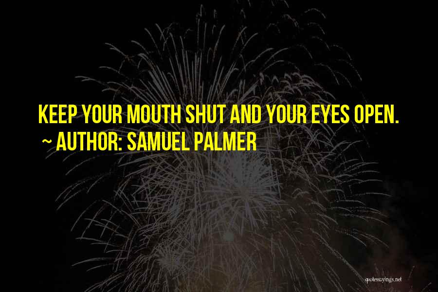 Keep One Eye Open Quotes By Samuel Palmer
