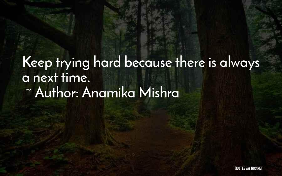 Keep Trying Hard Quotes By Anamika Mishra