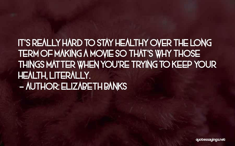 Keep Trying Hard Quotes By Elizabeth Banks