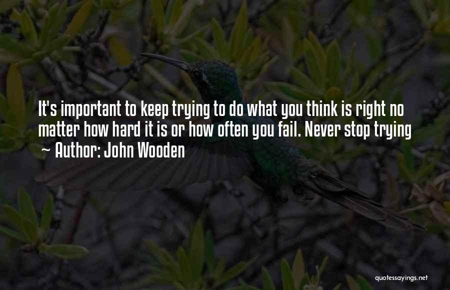 Keep Trying Hard Quotes By John Wooden