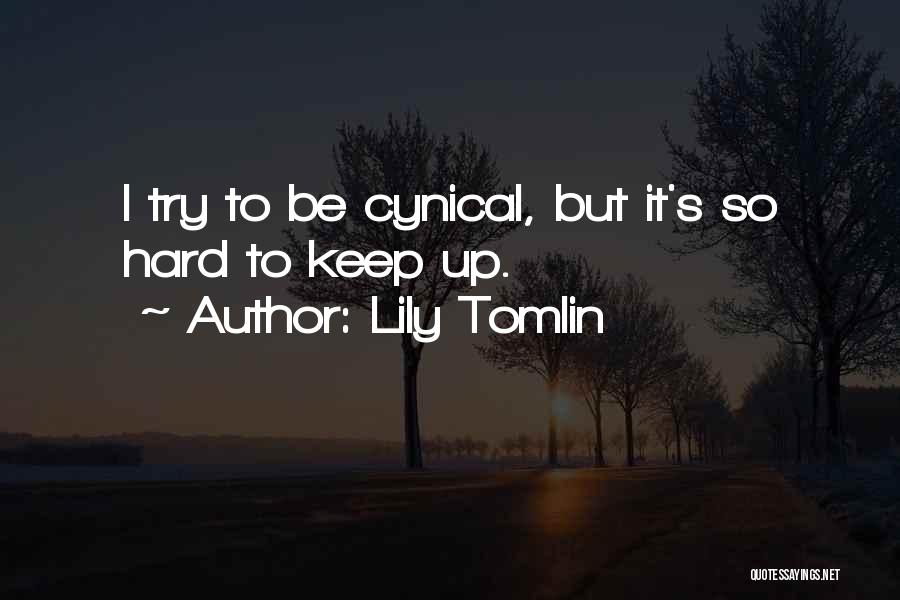 Keep Trying Hard Quotes By Lily Tomlin
