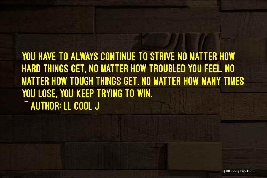 Keep Trying Hard Quotes By LL Cool J