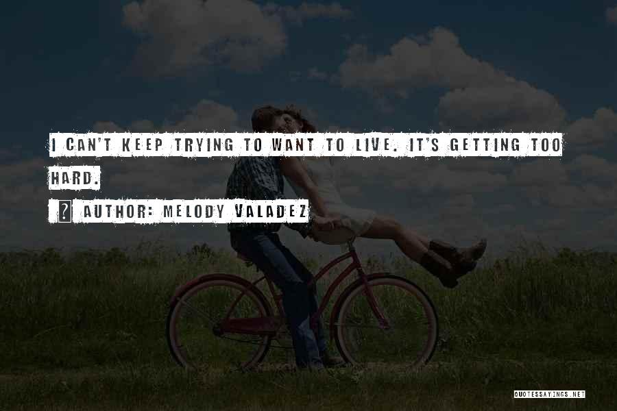 Keep Trying Hard Quotes By Melody Valadez