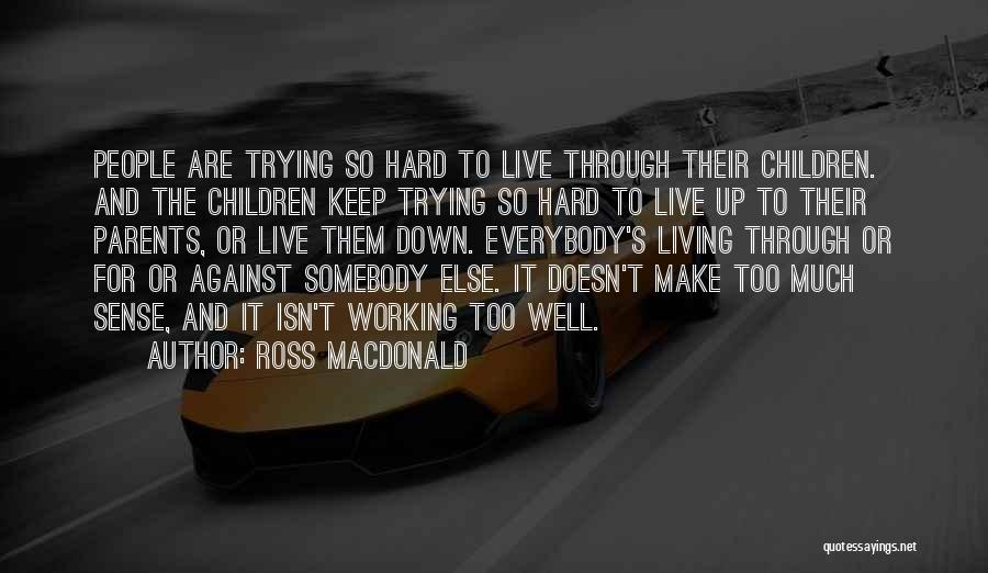 Keep Trying Hard Quotes By Ross Macdonald