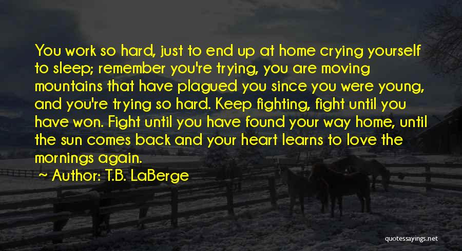 Keep Trying Hard Quotes By T.B. LaBerge