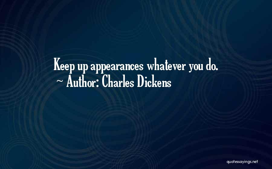 Keep Up Appearances Quotes By Charles Dickens