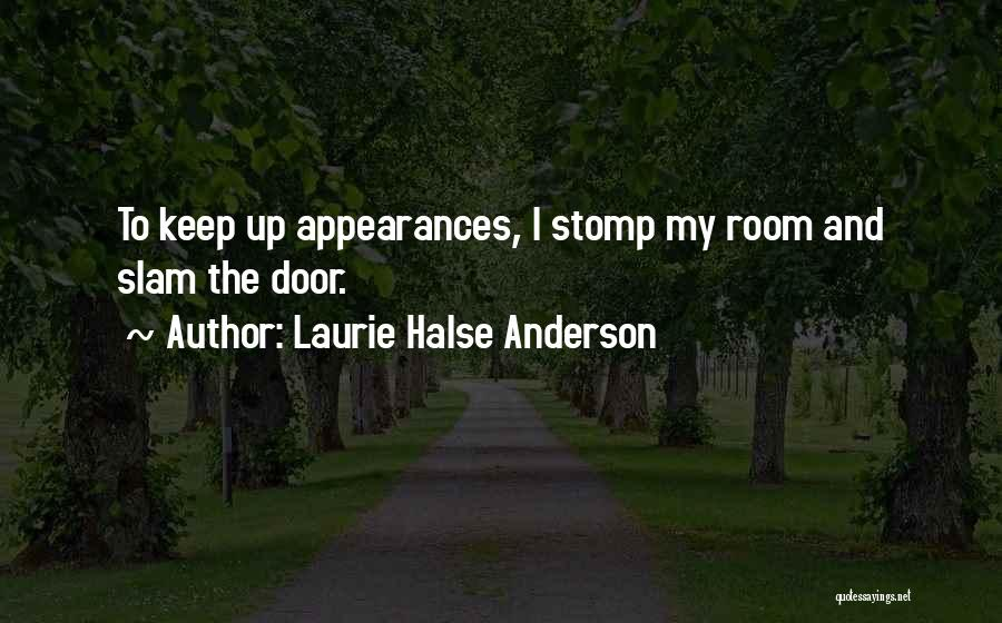 Keep Up Appearances Quotes By Laurie Halse Anderson