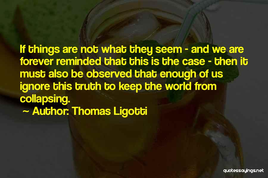 Keep Up Appearances Quotes By Thomas Ligotti