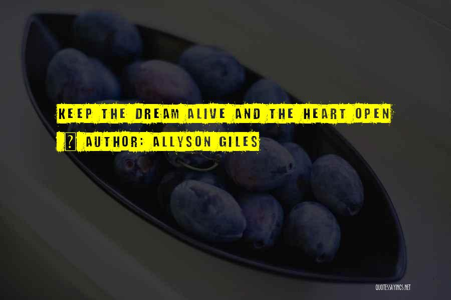Keep Your Dream Alive Quotes By Allyson Giles