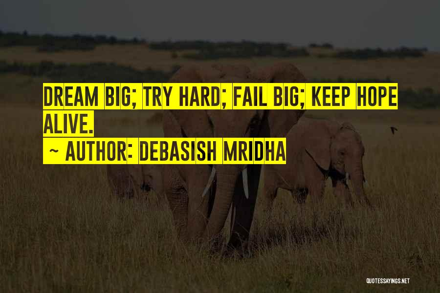 Keep Your Dream Alive Quotes By Debasish Mridha