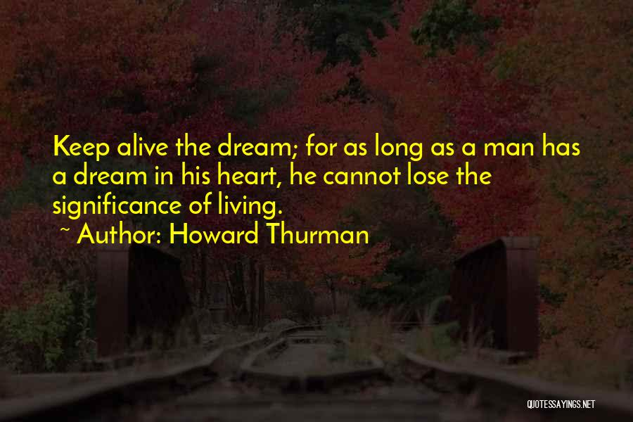 Keep Your Dream Alive Quotes By Howard Thurman