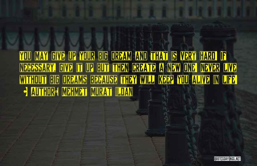 Keep Your Dream Alive Quotes By Mehmet Murat Ildan