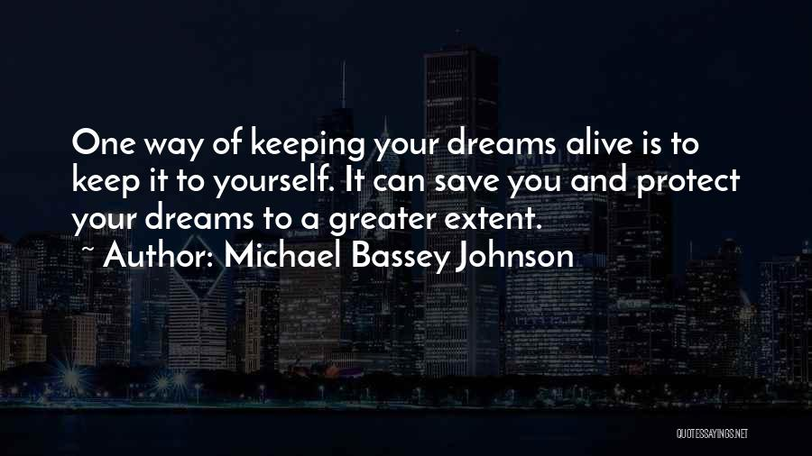 Keep Your Dream Alive Quotes By Michael Bassey Johnson
