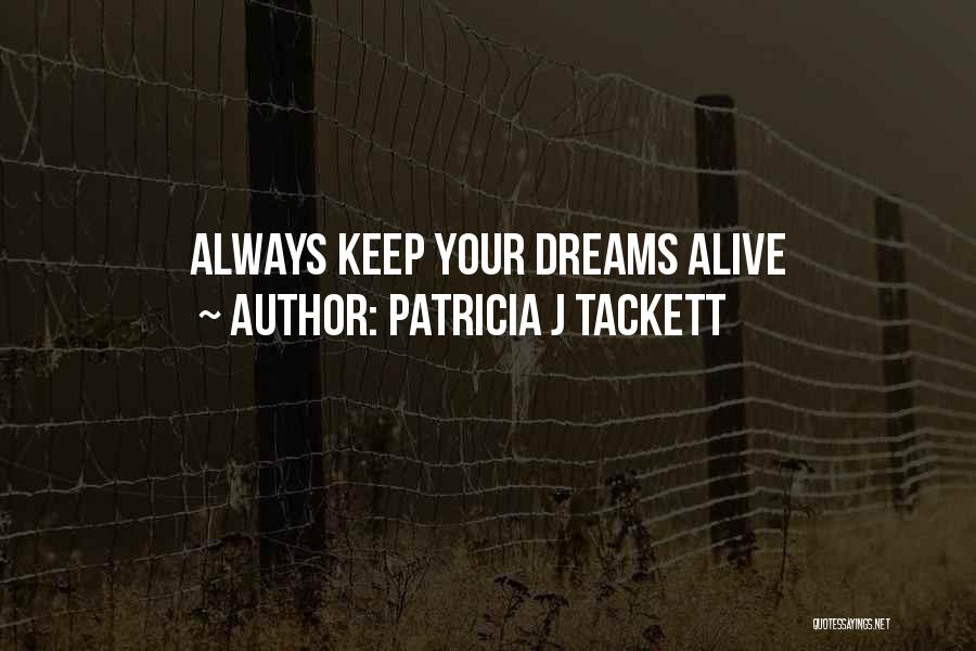 Keep Your Dream Alive Quotes By Patricia J Tackett