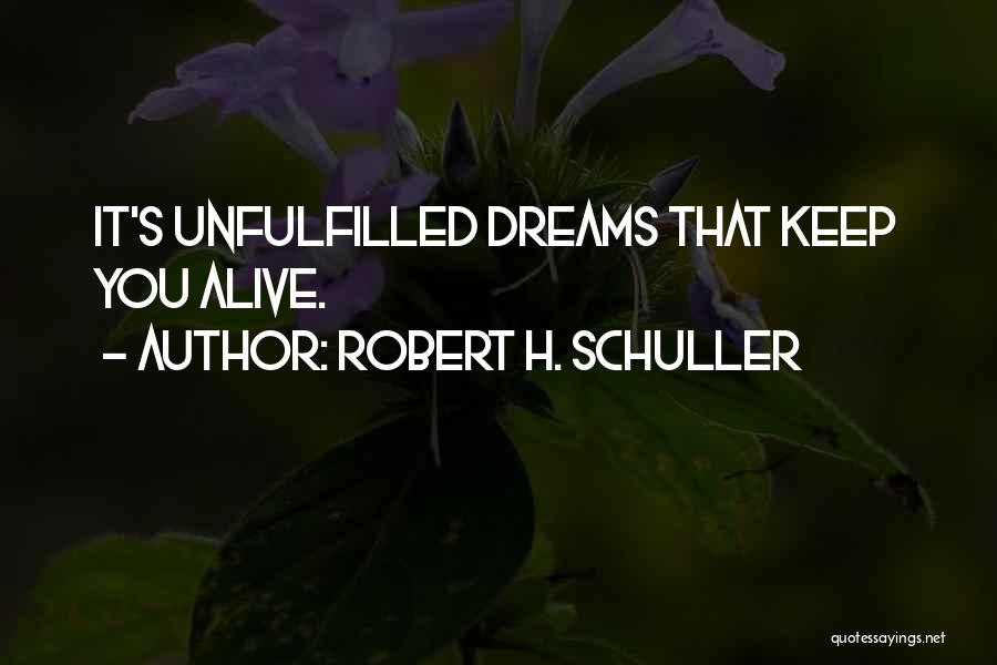 Keep Your Dream Alive Quotes By Robert H. Schuller