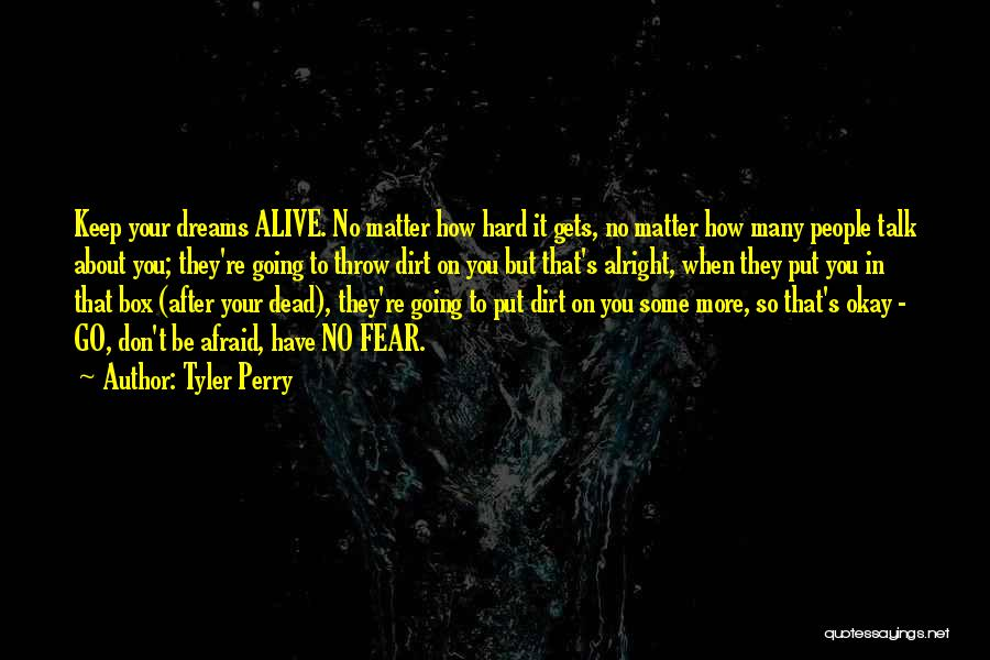 Keep Your Dream Alive Quotes By Tyler Perry