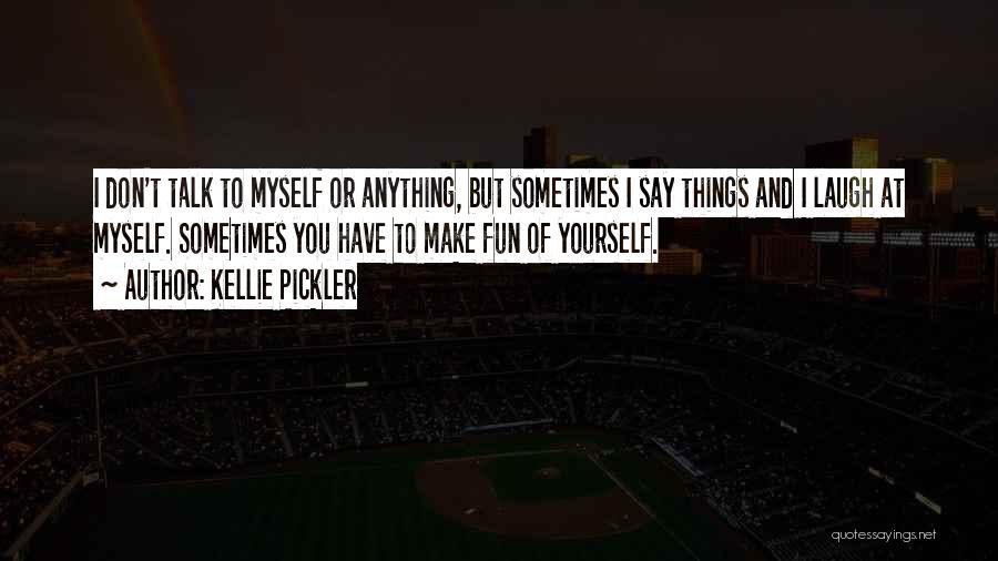 Kellie Pickler Quotes 900522