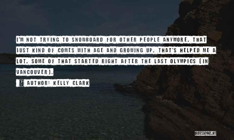 Kelly Clark Quotes 305777