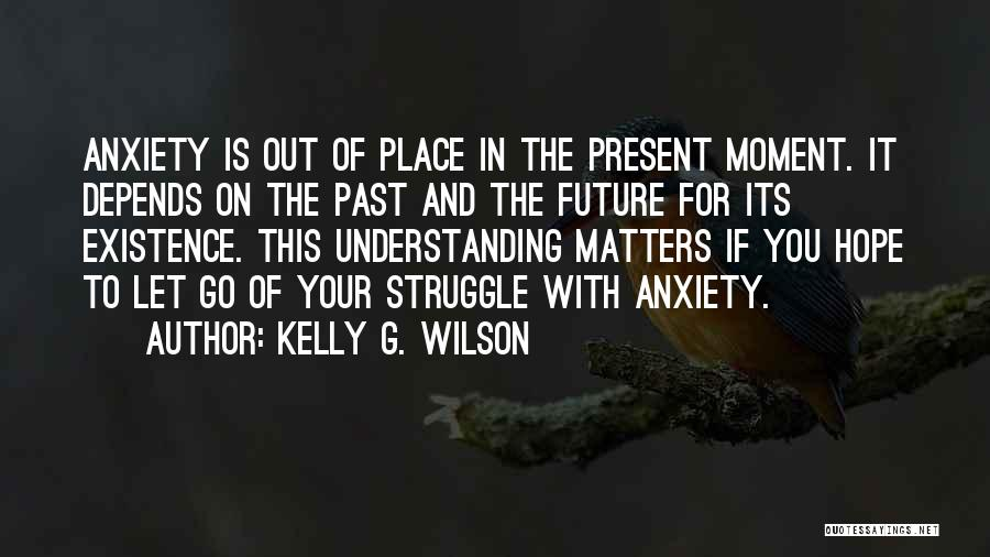 Kelly G. Wilson Quotes 1223720