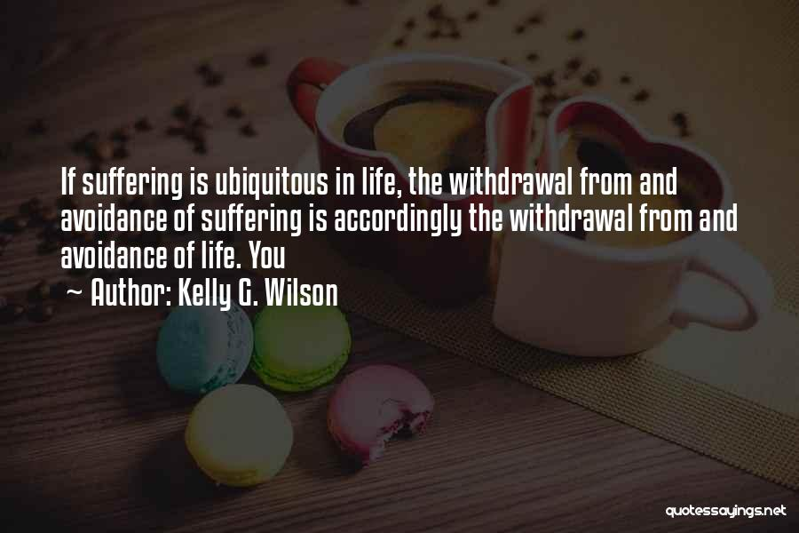 Kelly G. Wilson Quotes 478078