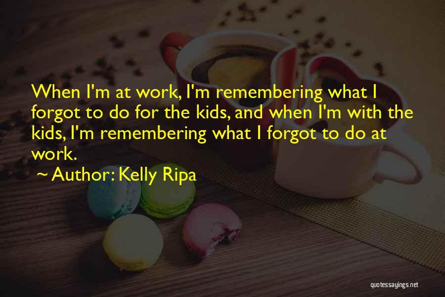 Kelly Ripa Quotes 2049347