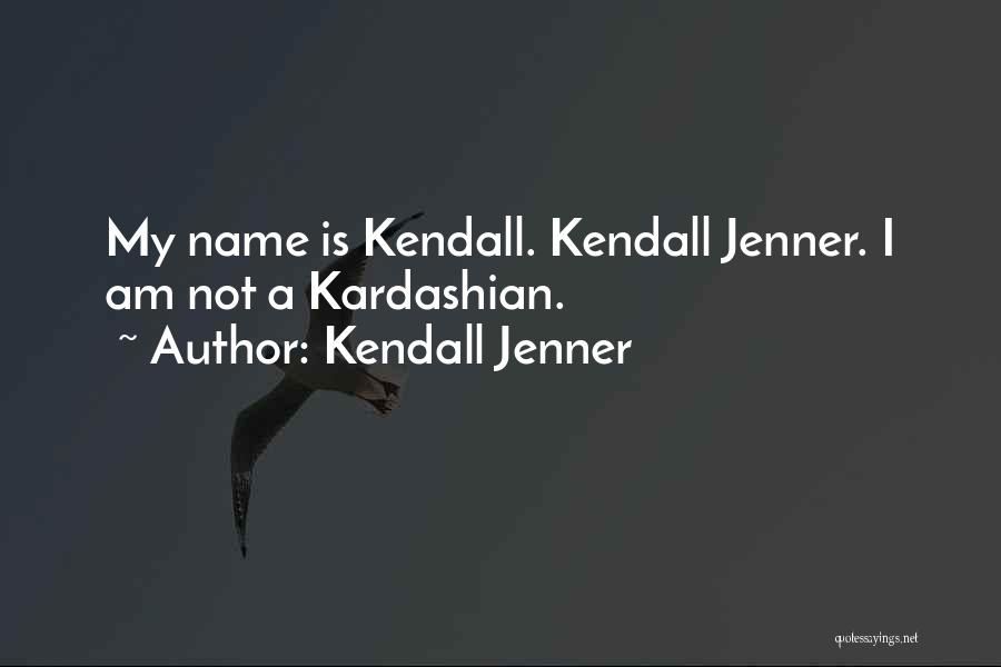 Kendall Kardashian Quotes By Kendall Jenner
