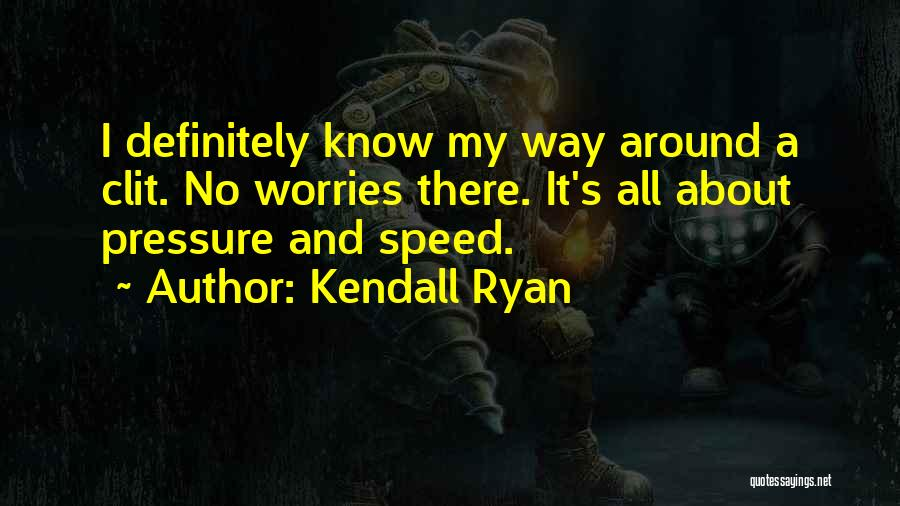 Kendall Ryan Quotes 115897