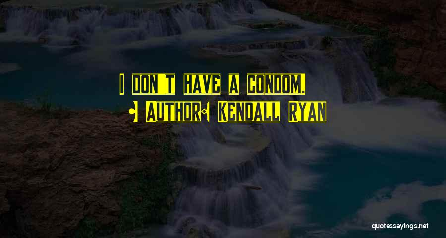 Kendall Ryan Quotes 1633861