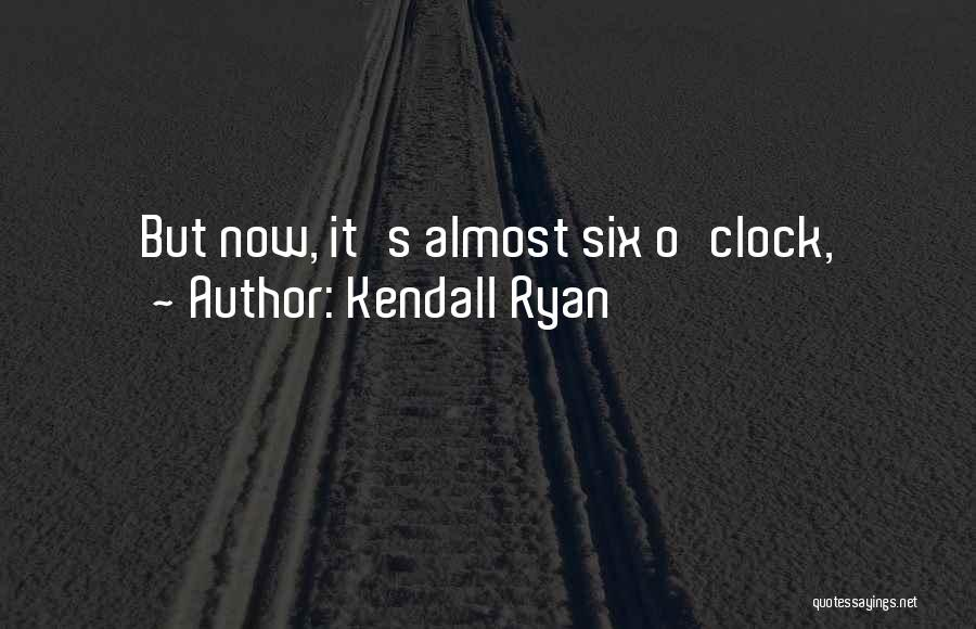 Kendall Ryan Quotes 1712812