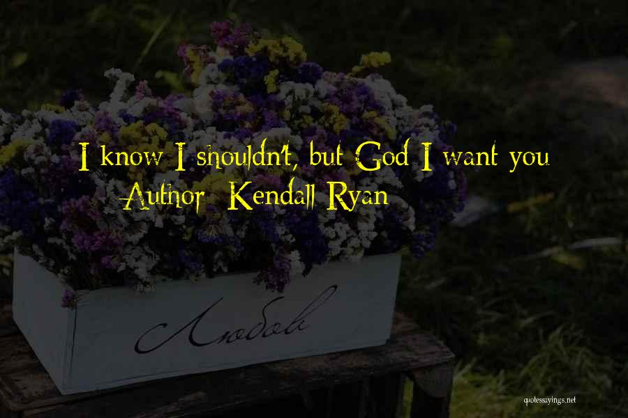 Kendall Ryan Quotes 174663