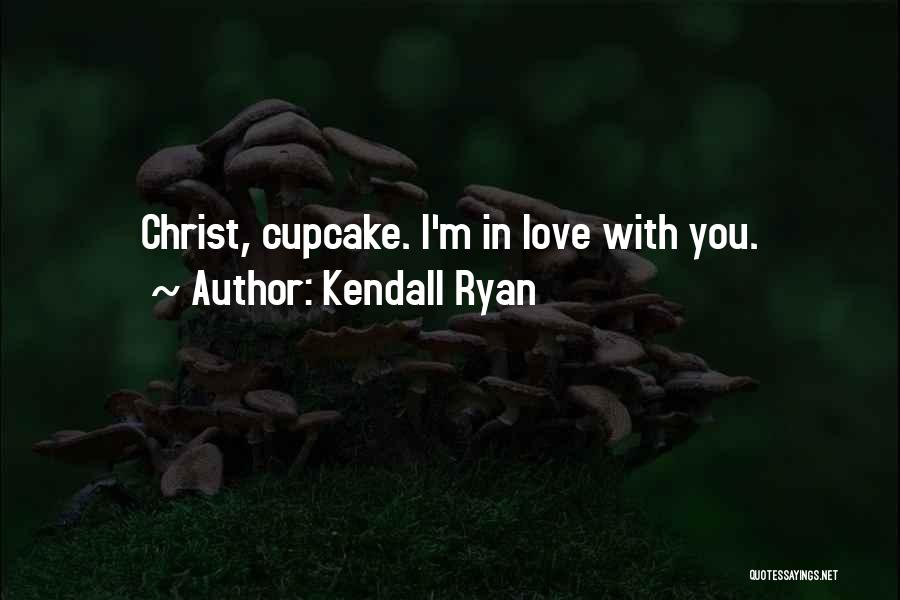 Kendall Ryan Quotes 1796768