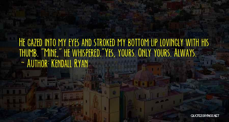 Kendall Ryan Quotes 1860181
